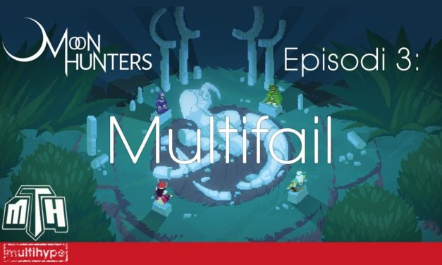 [MULTIHYPE] Moon Hunters (Episodi 3: Mutifail)
