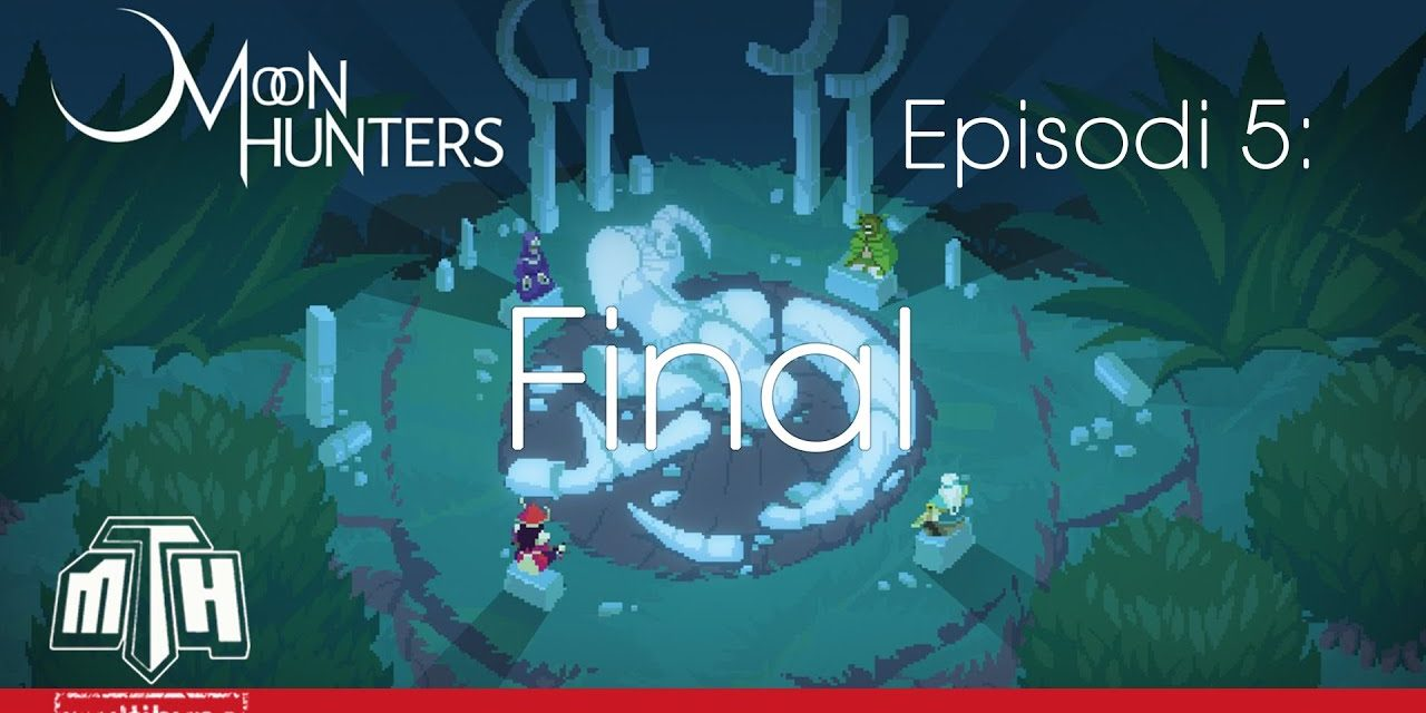 [MULTIHYPE] Moon Hunters (Episodi 5: Final)