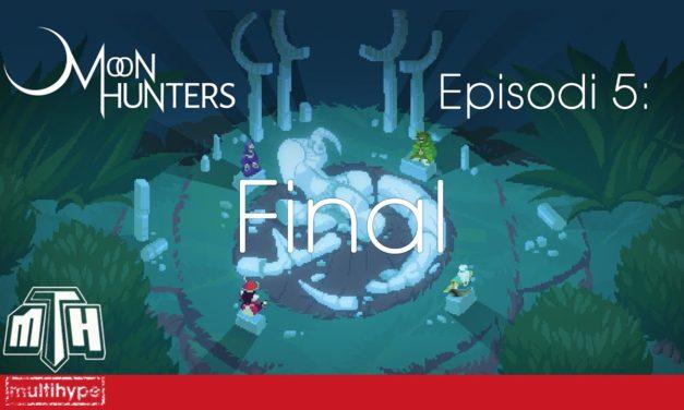 [MULTIHYPE] Moon Hunters (Episodi 5: Final)
