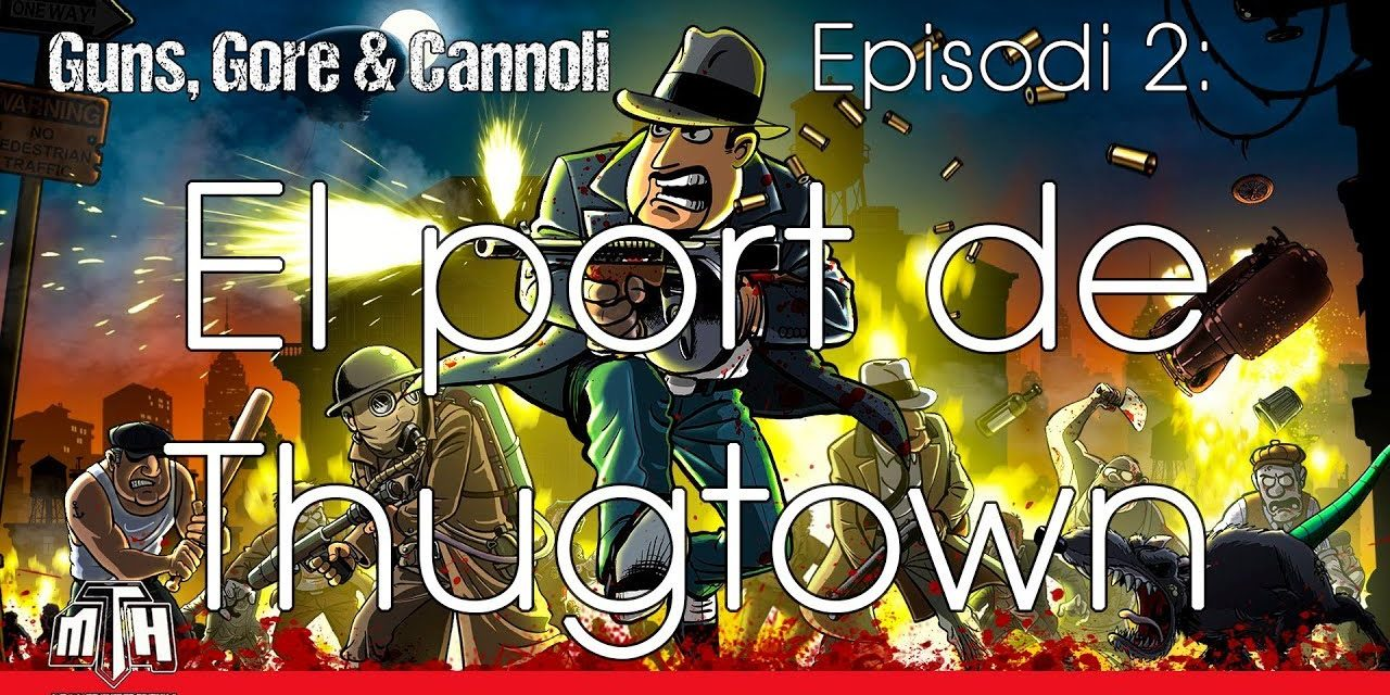[MULTIHYPE] Guns, Gore & Cannoli (Episodi 02: El port de Thungtown)