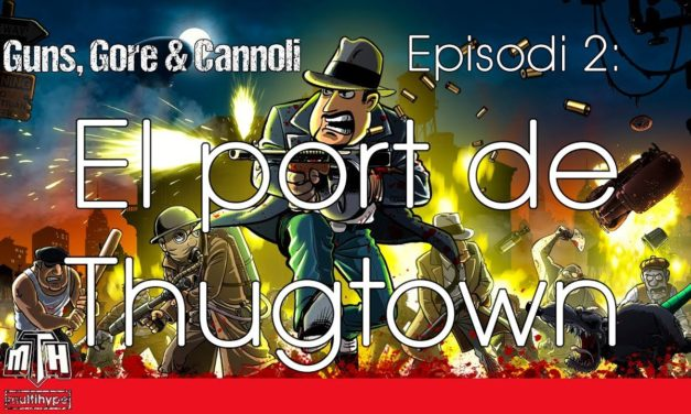[MULTIHYPE] Guns, Gore & Cannoli (Episodi 02: El port de Thungtown)